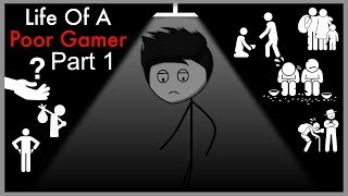 Life of a Poor Gamer | Part 1