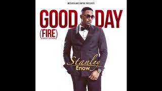 Stanley Enow   Good Day (Fire)   Official Audio