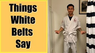 THINGS WHITE BELTS SAY