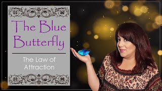 🦋 The Blue Butterfly 🦋 The Law of Attraction