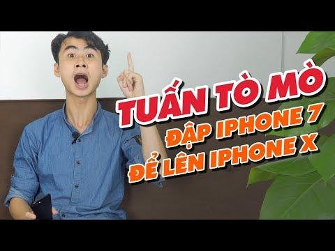 Tuấn Tò Mò đến Điện Thoại Vui đập iPhone 7 để lên iPhone X?!