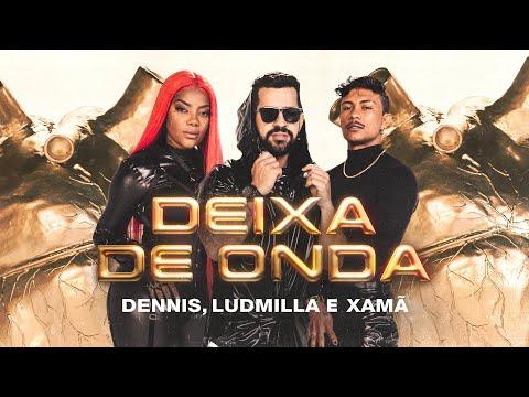 DENNIS FEAT LUDMILLA, XAMÃ - DEIXA DE ONDA