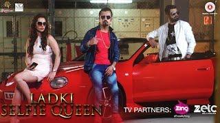 Ladkie Selfie Queen   Abhi & Nikks   Piya Sharma   Official Music Video