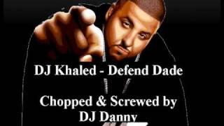 DJ Khaled - Defend Dade - Chopped & Screwed (DJ Danny)