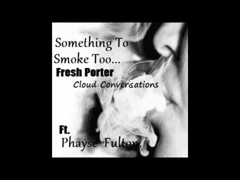 FRESH PORTER ft. Phayse - CLOUD CONVERSATIONS