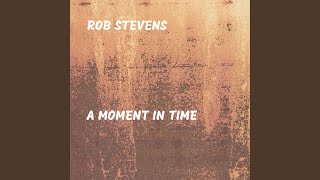 ROB STEVENS – A MOMENT IN TIME
