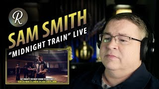 "Sam Smith Reaction | ""Midnight Train"" (live at The Hackney Round Chapel)"