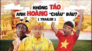 """Trailer - Không Táo anh Hoàng """"Chầu"""" đâu? - Thái Dương ft Việt Johan - Parody Nhạc Chế"""