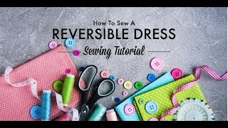 Get Reversible!  How To Sew A Reversible Dress - Part 1