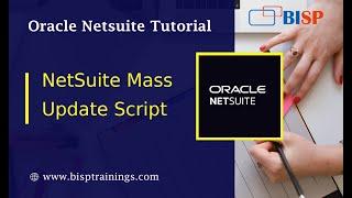 # 8 NetSuite Mass Update Script | NetSuite Consulting | BISP NetSuite Consu