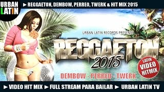REGGAETON 2015 ► DEMBOW, PERREO, TWERK VIDEO HIT MIX ►FULL STREAM PARA BAILAR