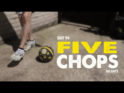 FIVE CHOPS | 100 DAYS | Day 94
