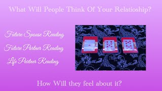 (Pick a card) What Will People Think of Your Relationship? How will they Feel? Spouse/Partner❕