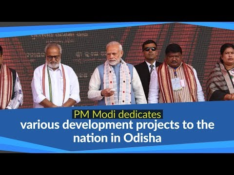 PM Modi dedicates various development projects to the nation in Odisha