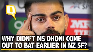 Why Did Dhoni Come Out to Bat So Late in Semi-Final? Virat Answer | The Quint