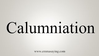 How To Say Calumniation