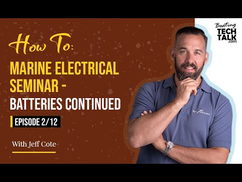 How To: Marine Electrical Seminar - Batteries Continued – Episode 2 of 12