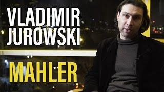 Vladimir Jurowski on Mahler