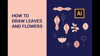 Adobe Illustrator Tutorial | How To Draw Leaves And Flowers (2019)