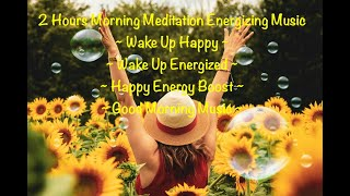 Morning Meditation Music~Wake Up Happy~Wake Up Energized~Good Morning Music~Happy Morning. 2 Hours