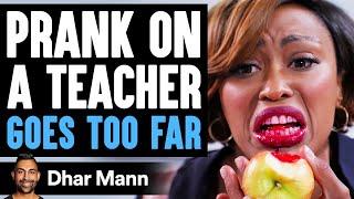 PRANK On Teacher GOES TOO FAR What Happens Is Shocking   Dhar Mann