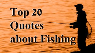 Top 20 Fishing Quotes By Some Famous And Not So Famous Anglers