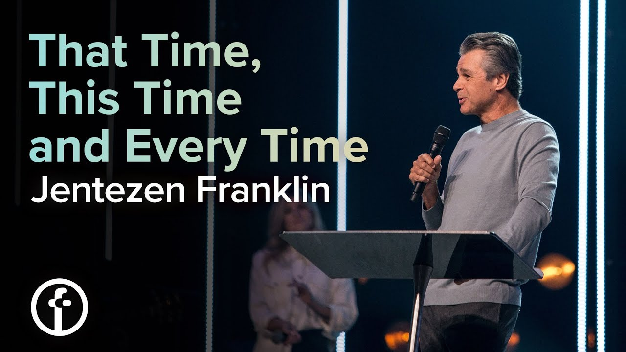 That Time, This Time and Every Time  by  Pastor Jentezen Franklin