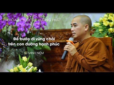 Khóa tu Tuổi Trẻ Hướng Phật 8: Để bước đi vững chải trên con đường hạnh phúc - Sư Minh Niệm