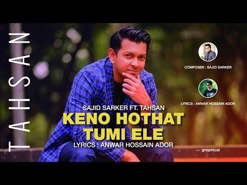 Keno Hothat Tumi Ele |  Lyrics : ANWAR HOSSAIN ADOR | SAJID SARKER Ft. TAHSAN |
