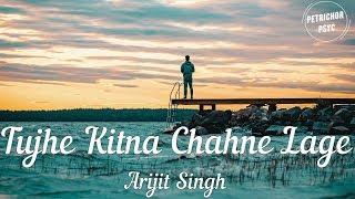 Arijit Singh - Tujhe Kitna Chahne Lage (Lyrics) HD - YouTube