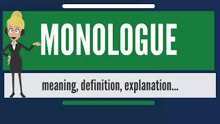 What is MONOLOGUE? What does MONOLOGUE mean? MONOLOGUE meaning, definition & explanation