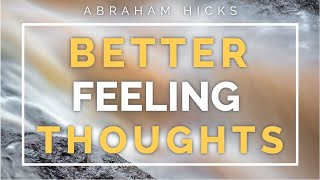 Abraham Hicks New 💛 HOW TO TRAIN YOURSELF TO THINK BETTER FEELING THOUGHTS