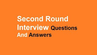 Second Round Interview Questions And Answers