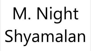 How to Pronounce M. Night Shyamalan