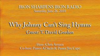 Why Johnny Can't Sing Hymns - T. David Gordon