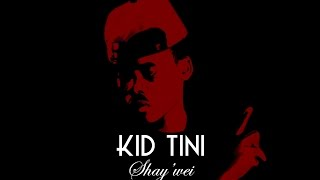 Kid Tini - Shaywei (Audio Video)
