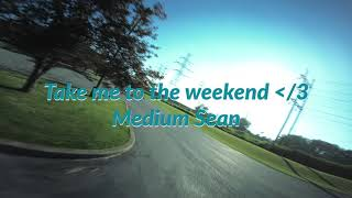 FPV Freestyle: Take me to the weekend - Medium Sean