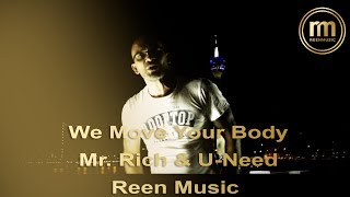 MR. RICH & U-NEED - WE MOVE YOUR BODY (Official Video)