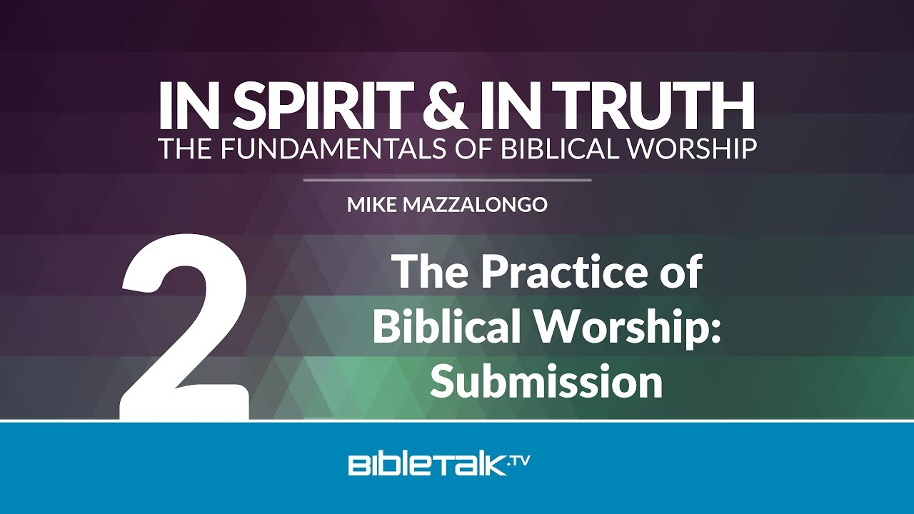 2. The Practice of Biblical Worship: Submission