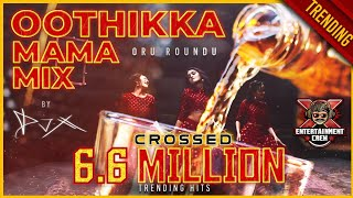 [DJ-X] Oothikka Mama Mix | Tamil Folk Hits • Exclusive 80K Subscribers (2021)