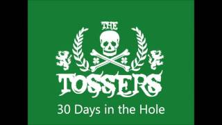 The Tossers - 30 Days in the Hole