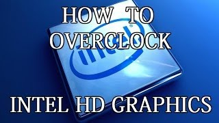 How to overclock Intel HD Graphics (4000 and above)