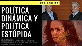 POLÍTICA DINÁMICA Y POLÍTICA ESTÚPIDA - #WALLYOPINA