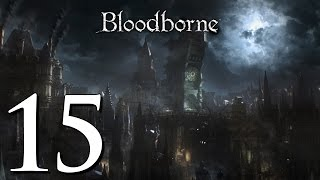 Let's Play Bloodborne (#15)   Hunting The Hunters