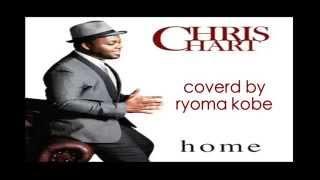 クリス・ハート 「home」 covered by ryoma kobe
