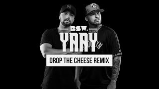 BSW   YAAY (Drop The Cheese Remix)