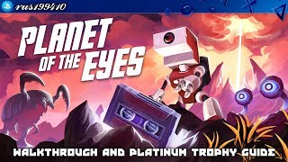 Planet of the Eyes - Walkthrough & Platinum Trophy Guide (Trophy Guide) rus199410 [PS4]