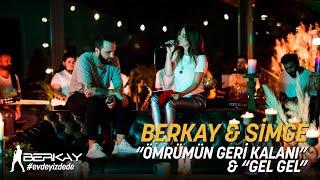 """Berkay & Simge - """"Ömrümün Geri Kalanı"""" & """"Gel Gel"""""""