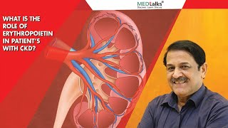 What is the role of Erythropoietin in patients with CKD? : Dr Ramesh Hotchandani | Medtalks