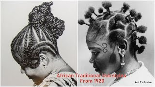 African Traditional Hairstyles Compilation: The Most Unique And Creative Hairstyle From 1920